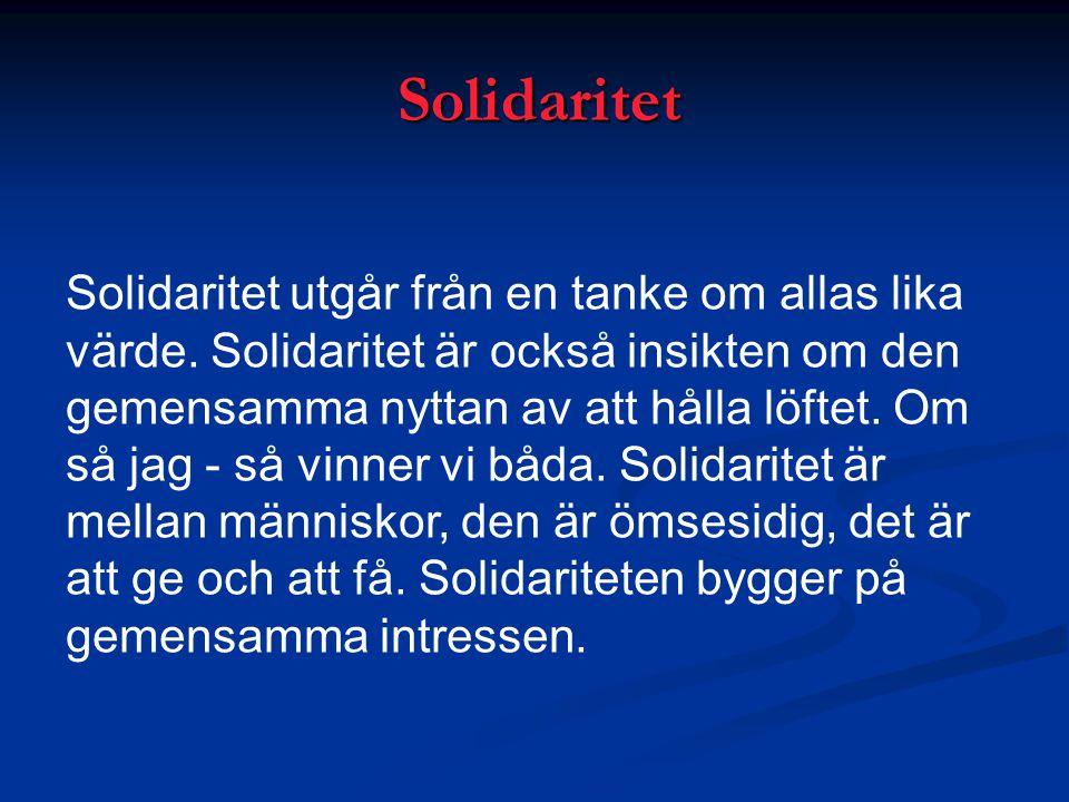 Solidaritet Solidaritet utgår från en tanke om allas lika värde. Solidaritet är också insikten om den gemensamma nyttan av att hålla löftet. Om så jag