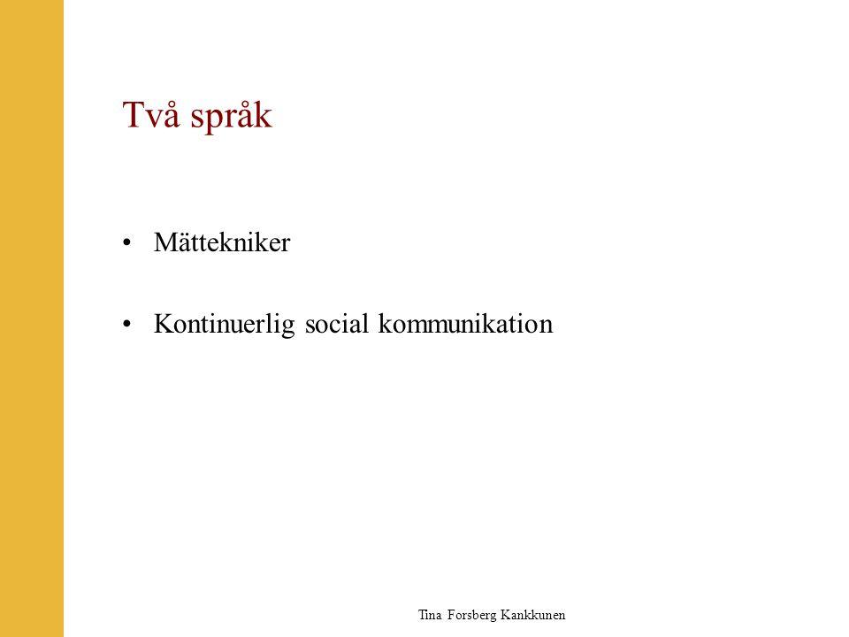 Tina Forsberg Kankkunen Två språk •Mättekniker •Kontinuerlig social kommunikation