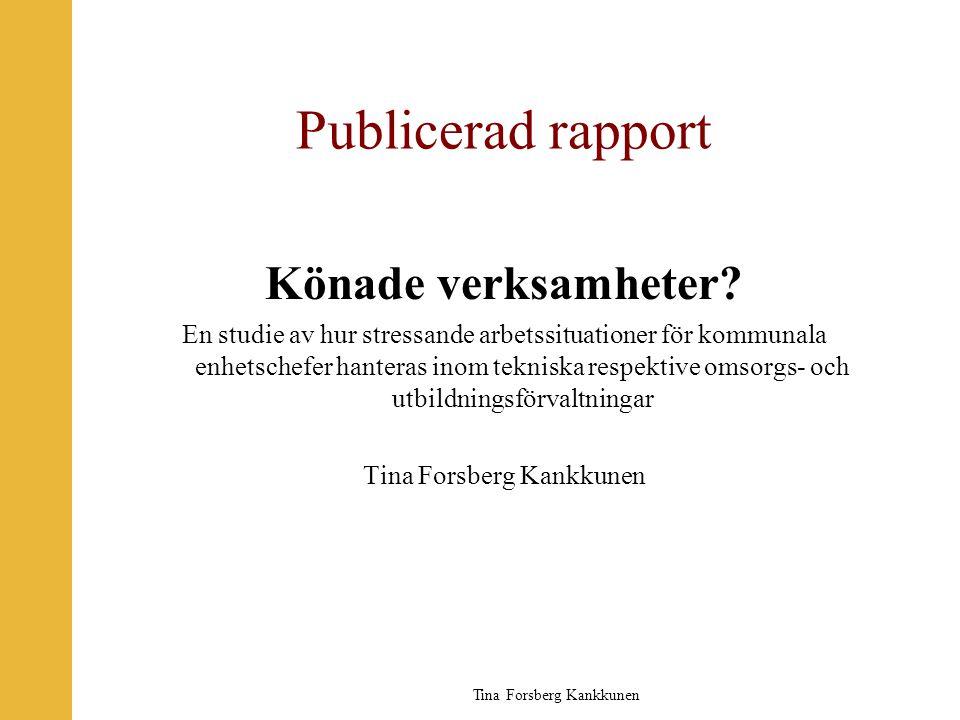Tina Forsberg Kankkunen Publicerad rapport Könade verksamheter? En studie av hur stressande arbetssituationer för kommunala enhetschefer hanteras inom