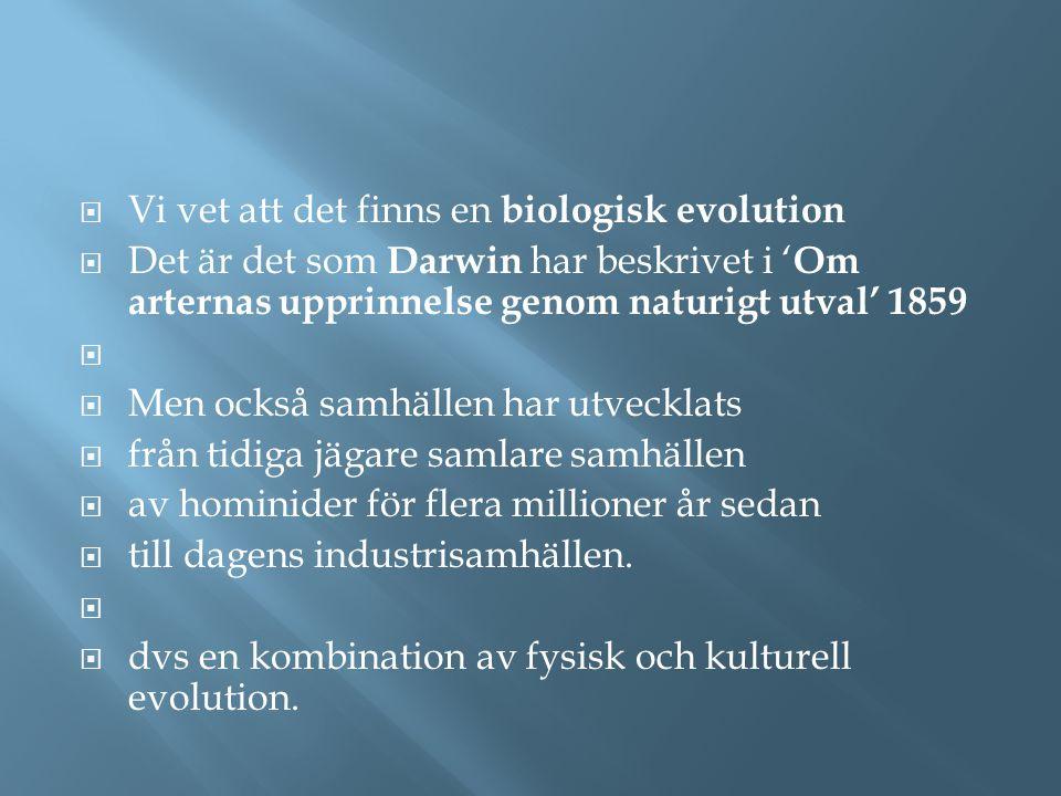  Vi vet att det finns en biologisk evolution  Det är det som Darwin har beskrivet i ' Om arternas upprinnelse genom naturigt utval' 1859   Men ock