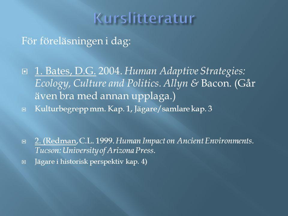 För föreläsningen i dag:  1. Bates, D.G. 2004. Human Adaptive Strategies: Ecology, Culture and Politics. Allyn & Bacon. (Går även bra med annan uppla