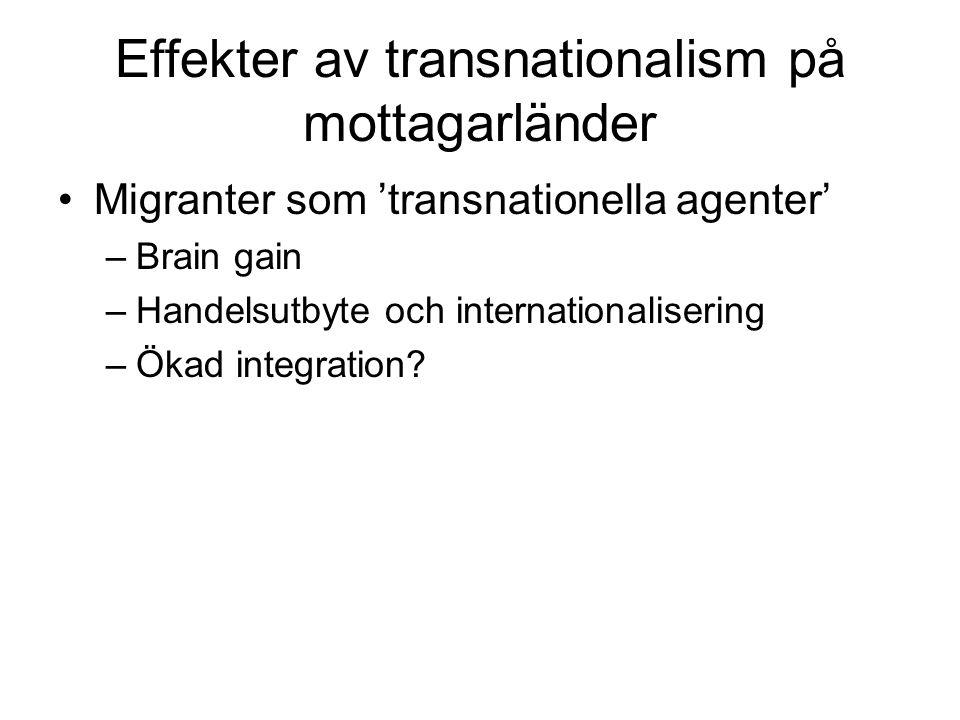 Effekter av transnationalism på mottagarländer •Migranter som 'transnationella agenter' –Brain gain –Handelsutbyte och internationalisering –Ökad inte