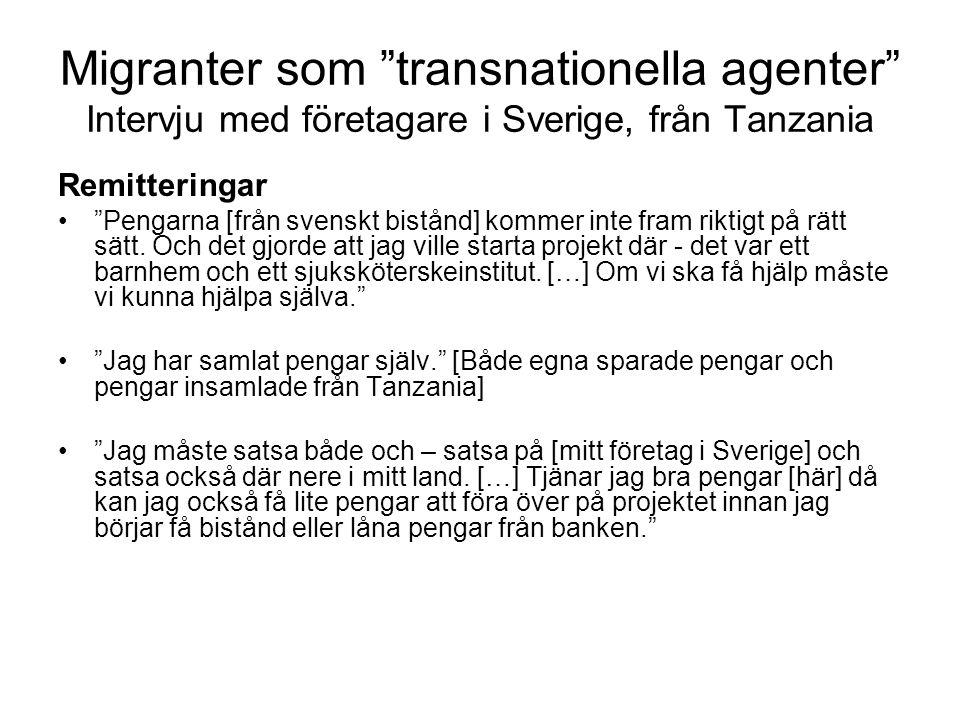 """Migranter som """"transnationella agenter"""" Intervju med företagare i Sverige, från Tanzania Remitteringar •""""Pengarna [från svenskt bistånd] kommer inte f"""