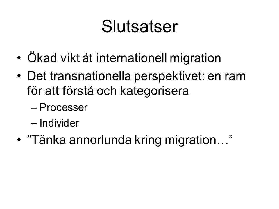 """Slutsatser •Ökad vikt åt internationell migration •Det transnationella perspektivet: en ram för att förstå och kategorisera –Processer –Individer •""""Tä"""