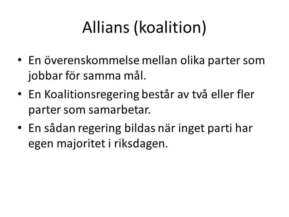 Allians (koalition) • En överenskommelse mellan olika parter som jobbar för samma mål. • En Koalitionsregering består av två eller fler parter som sam