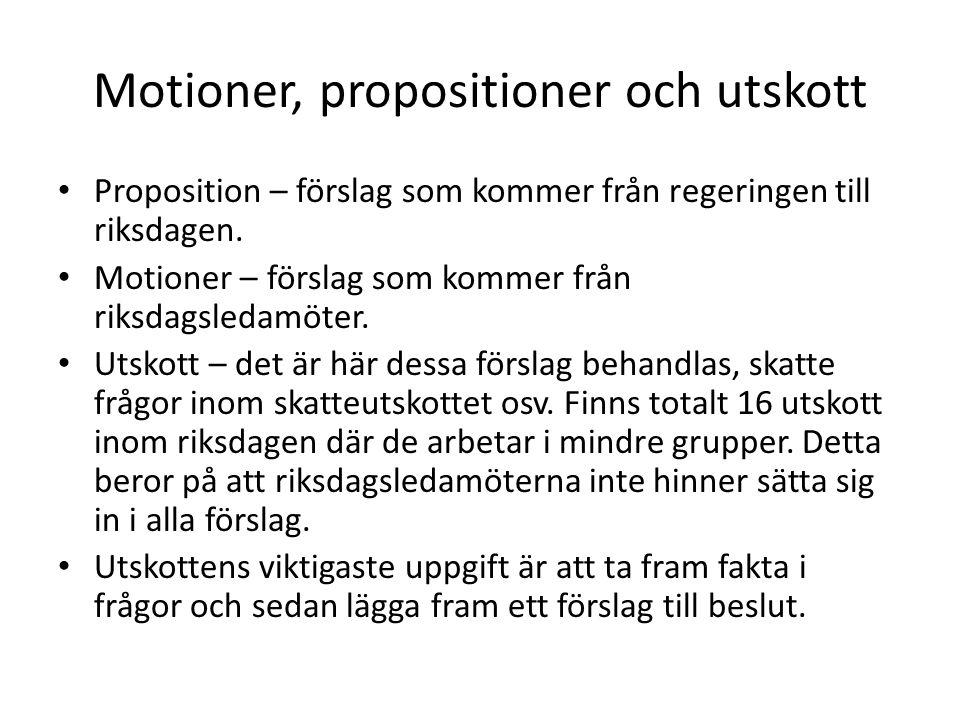 Motioner, propositioner och utskott • Proposition – förslag som kommer från regeringen till riksdagen. • Motioner – förslag som kommer från riksdagsle