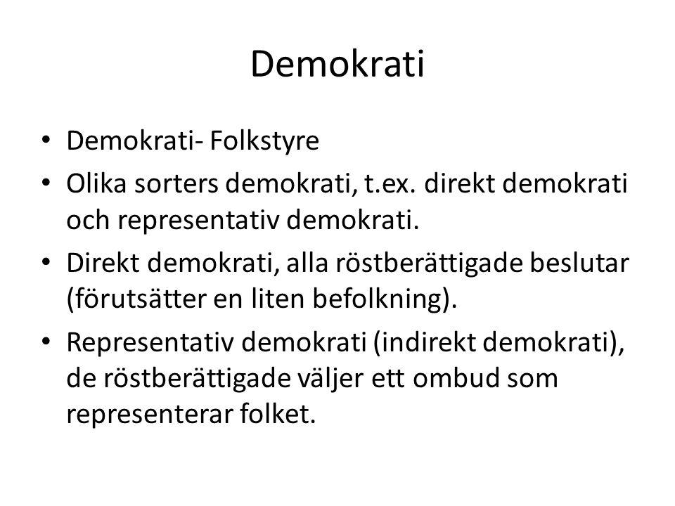 Demokrati • Demokrati- Folkstyre • Olika sorters demokrati, t.ex. direkt demokrati och representativ demokrati. • Direkt demokrati, alla röstberättiga