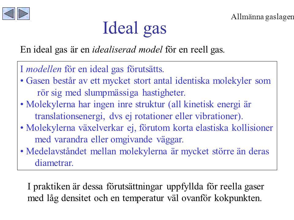 Ideal gas En ideal gas är en idealiserad model för en reell gas. I modellen för en ideal gas förutsätts. • Gasen består av ett mycket stort antal iden