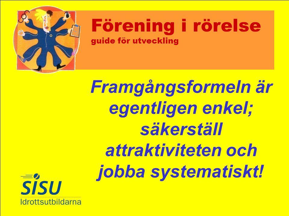 Förening i rörelse guide för utveckling Framgångsformeln är egentligen enkel; säkerställ attraktiviteten och jobba systematiskt!