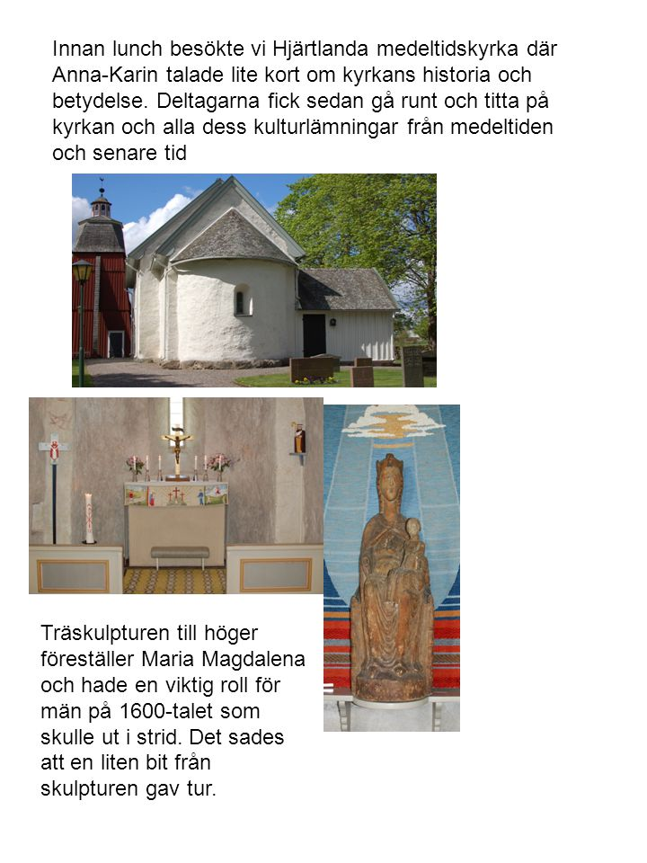 Träskulpturen till höger föreställer Maria Magdalena och hade en viktig roll för män på 1600-talet som skulle ut i strid.