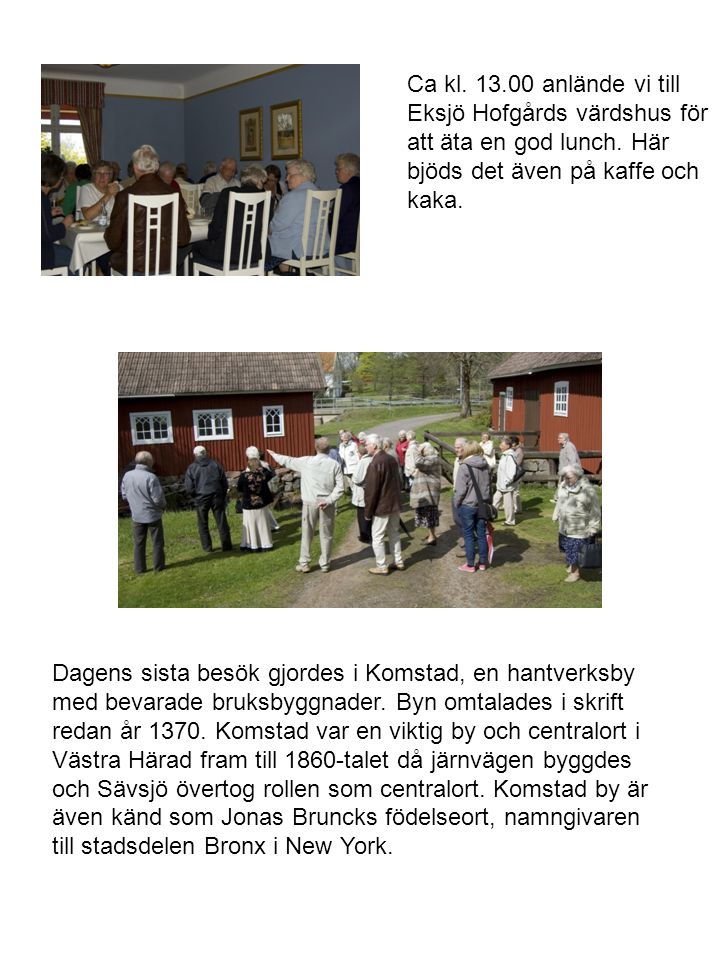 Ca kl.13.00 anlände vi till Eksjö Hofgårds värdshus för att äta en god lunch.