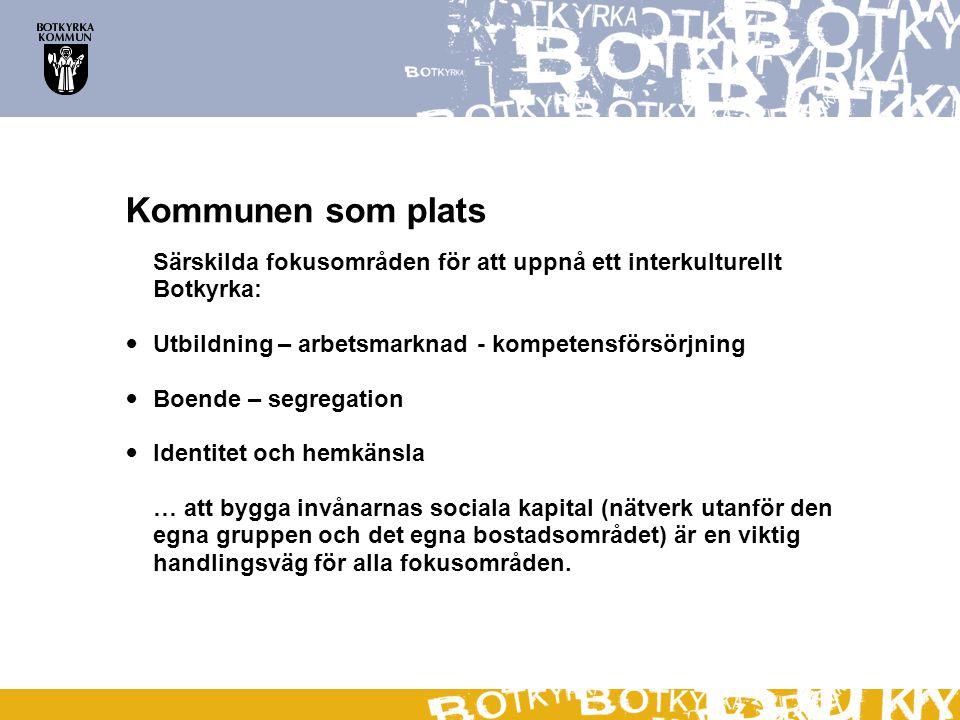 Kommunen som plats Särskilda fokusområden för att uppnå ett interkulturellt Botkyrka:  Utbildning – arbetsmarknad - kompetensförsörjning  Boende – s