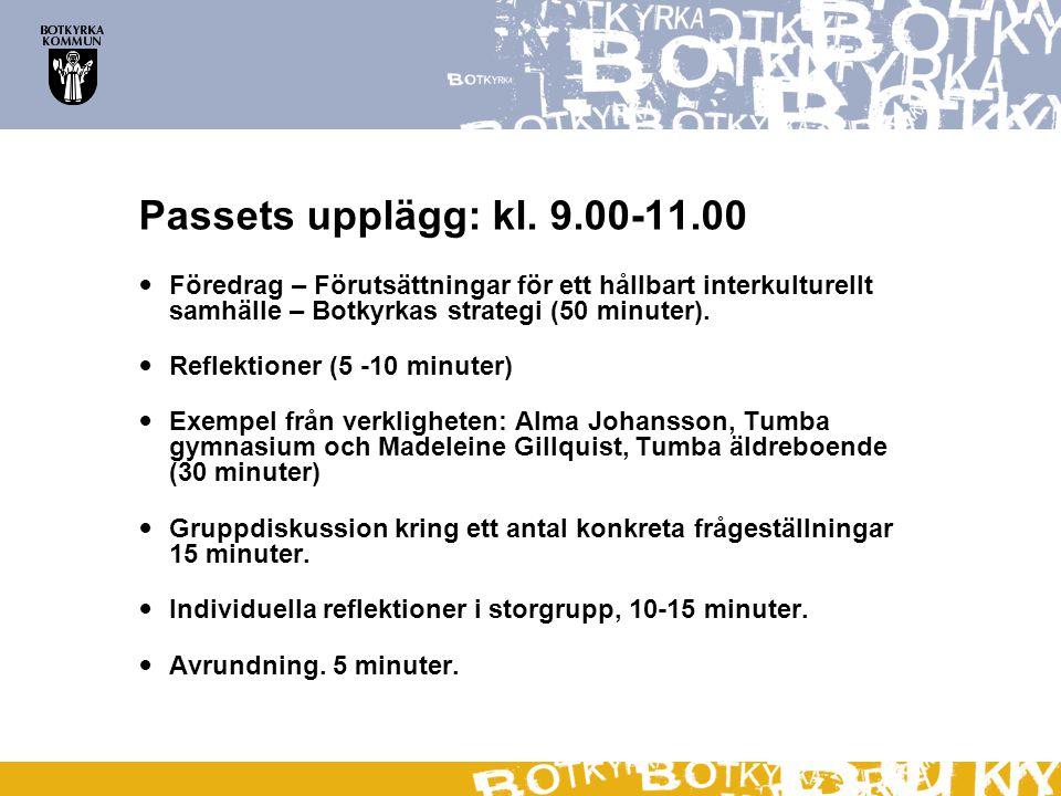 Passets upplägg: kl. 9.00-11.00  Föredrag – Förutsättningar för ett hållbart interkulturellt samhälle – Botkyrkas strategi (50 minuter).  Reflektion