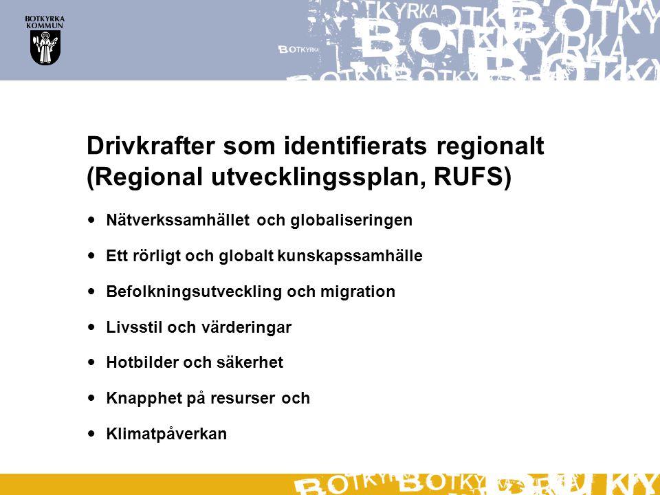 Drivkrafter som identifierats regionalt (Regional utvecklingssplan, RUFS)  Nätverkssamhället och globaliseringen  Ett rörligt och globalt kunskapssa