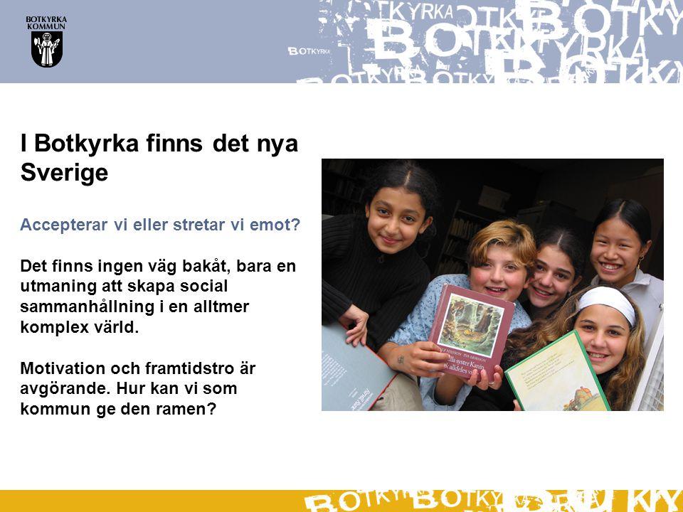 I Botkyrka finns det nya Sverige Accepterar vi eller stretar vi emot? Det finns ingen väg bakåt, bara en utmaning att skapa social sammanhållning i en