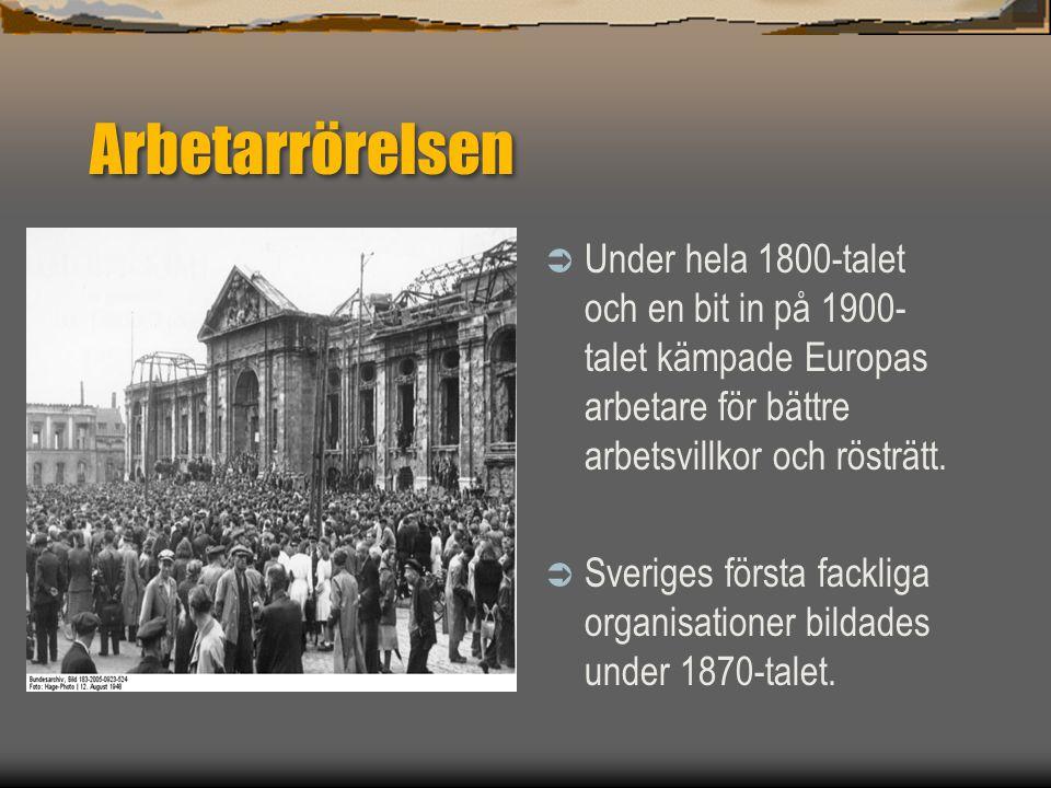 Arbetarrörelsen  Under hela 1800-talet och en bit in på 1900- talet kämpade Europas arbetare för bättre arbetsvillkor och rösträtt.  Sveriges första