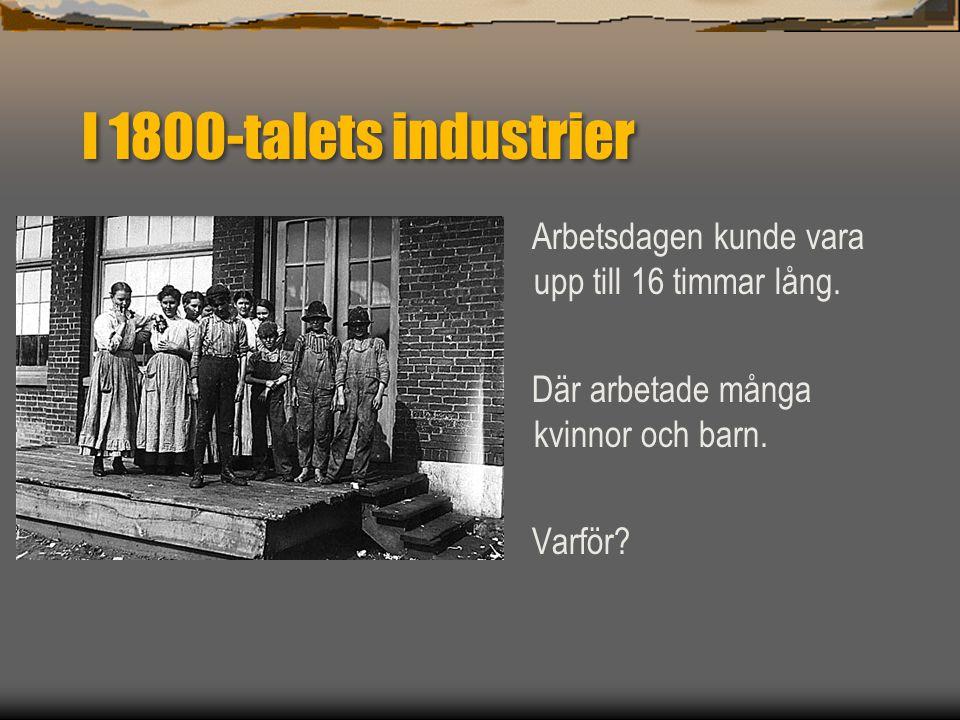 I 1800-talets industrier Arbetsdagen kunde vara upp till 16 timmar lång. Där arbetade många kvinnor och barn. Varför?
