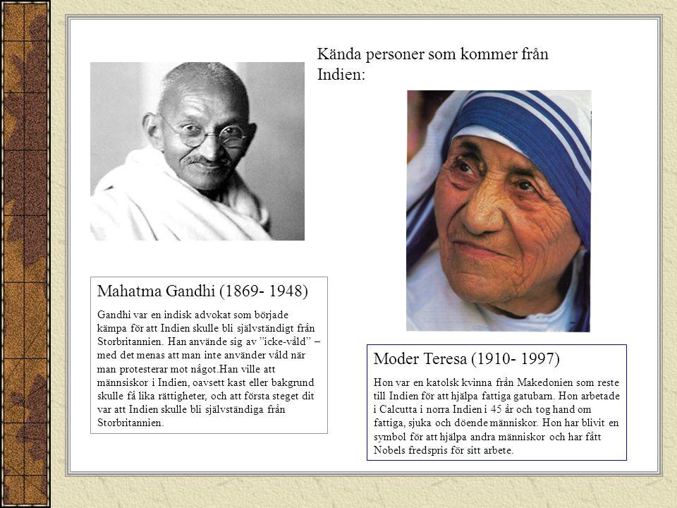 Kända personer som kommer från Indien: Mahatma Gandhi (1869- 1948) Gandhi var en indisk advokat som började kämpa för att Indien skulle bli självständigt från Storbritannien.