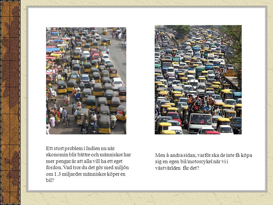 Ett stort problem i Indien nu när ekonomin blir bättre och människor har mer pengar är att alla vill ha ett eget fordon.