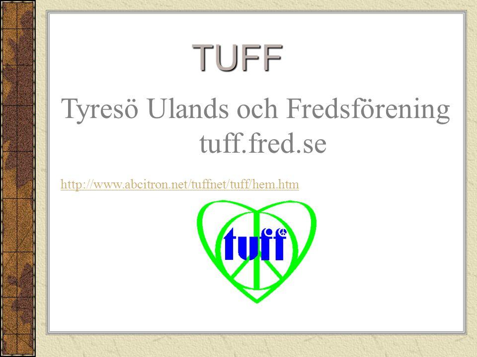 Tyresö Ulands och Fredsförening tuff.fred.se http://www.abcitron.net/tuffnet/tuff/hem.htm
