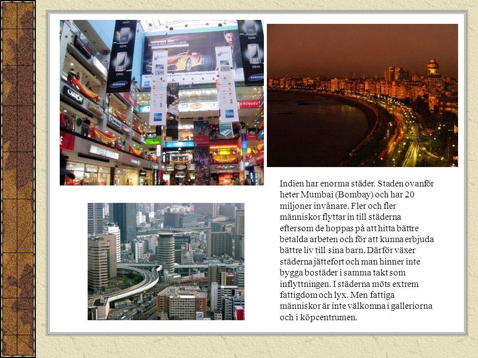Indien har enorma städer.Staden ovanför heter Mumbai (Bombay) och har 20 miljoner invånare.
