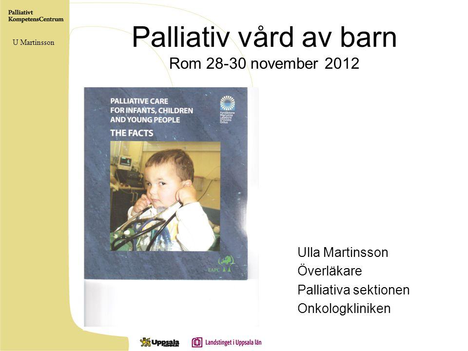 Italien •Finns nationellt program sedan 2007 •Lag avseende rätten till palliativ vård för barn kom 2010 •Skall finnas både hemsjukvård och slutenvård U Martinsson 2008