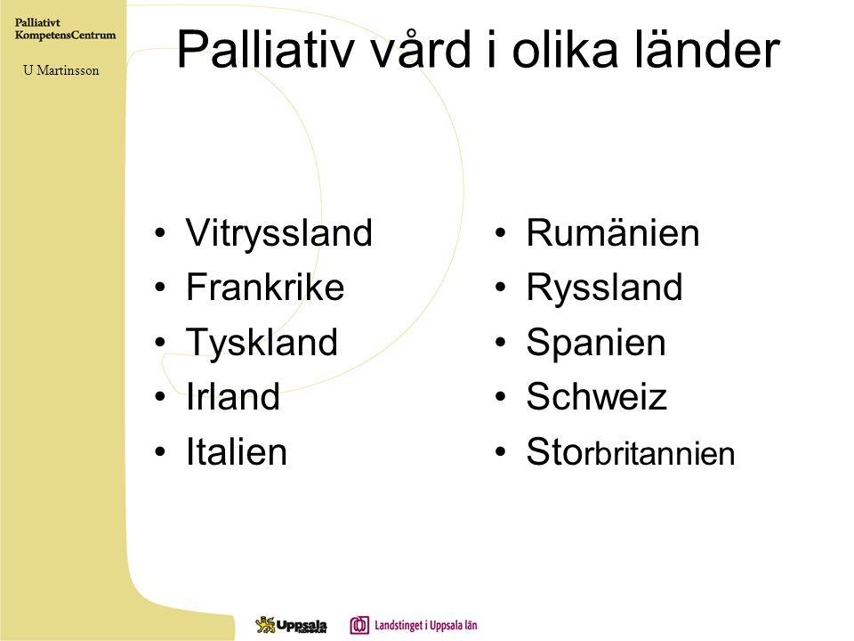 Palliativ vård i olika länder •Vitryssland •Frankrike •Tyskland •Irland •Italien •Rumänien •Ryssland •Spanien •Schweiz •Sto rbritannien U Martinsson