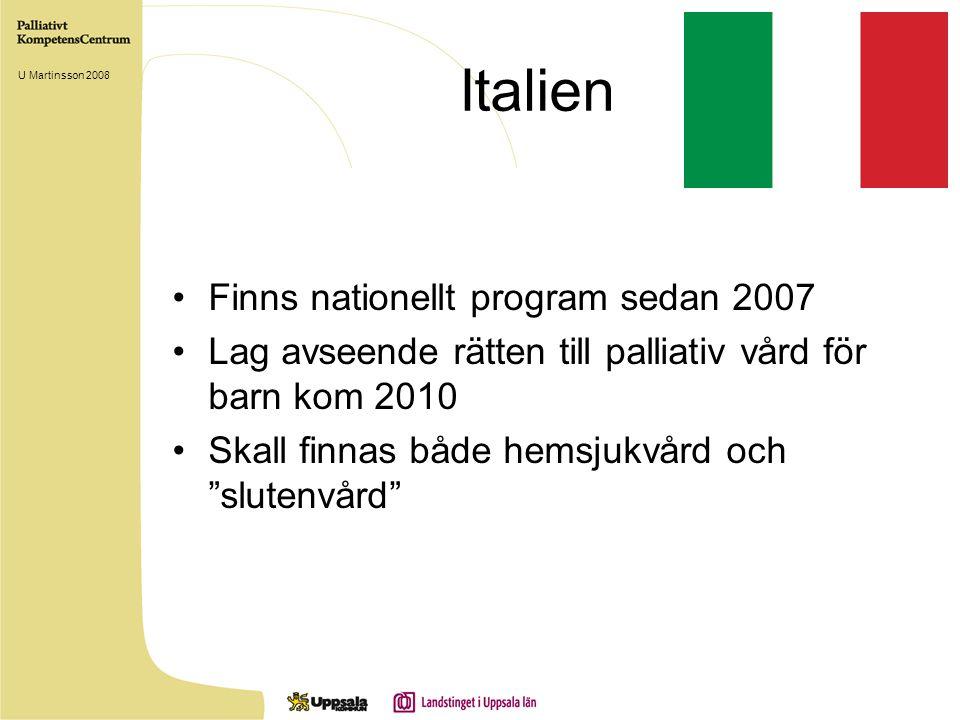 """Italien •Finns nationellt program sedan 2007 •Lag avseende rätten till palliativ vård för barn kom 2010 •Skall finnas både hemsjukvård och """"slutenvård"""