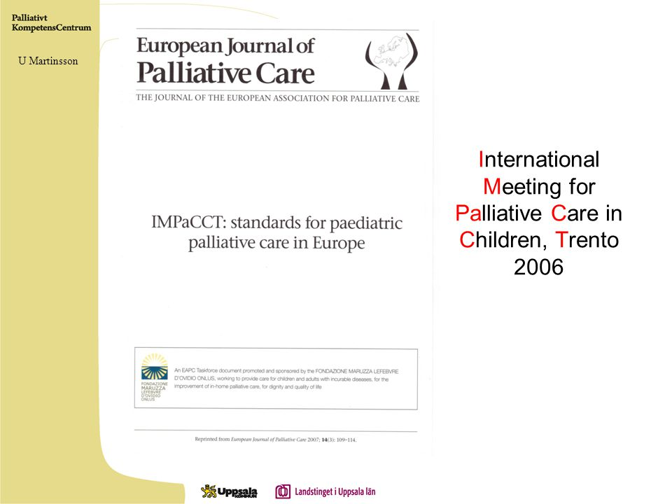 IMPaCCT International Meeting for Palliative Care in Children, Trento 2006 Blev Projektgrupp inom EAPC Medlemmar: Frankrike – Grekland – Irland - Italien – Slovakien - Tyskland – Libanon – Kanada - USA U Martinsson