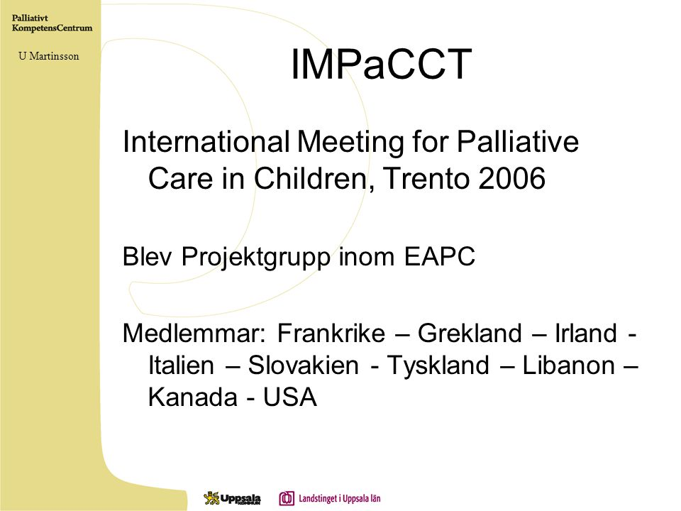 IMPaCCT International Meeting for Palliative Care in Children, Trento 2006 Blev Projektgrupp inom EAPC Medlemmar: Frankrike – Grekland – Irland - Ital