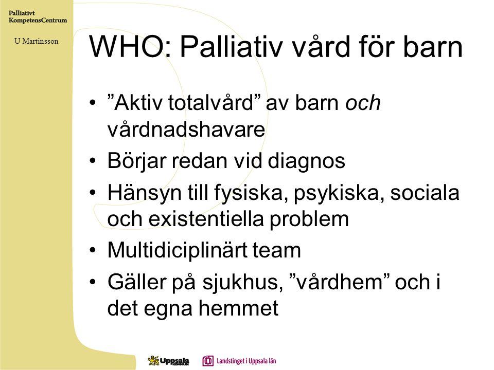 """WHO: Palliativ vård för barn •""""Aktiv totalvård"""" av barn och vårdnadshavare •Börjar redan vid diagnos •Hänsyn till fysiska, psykiska, sociala och exist"""