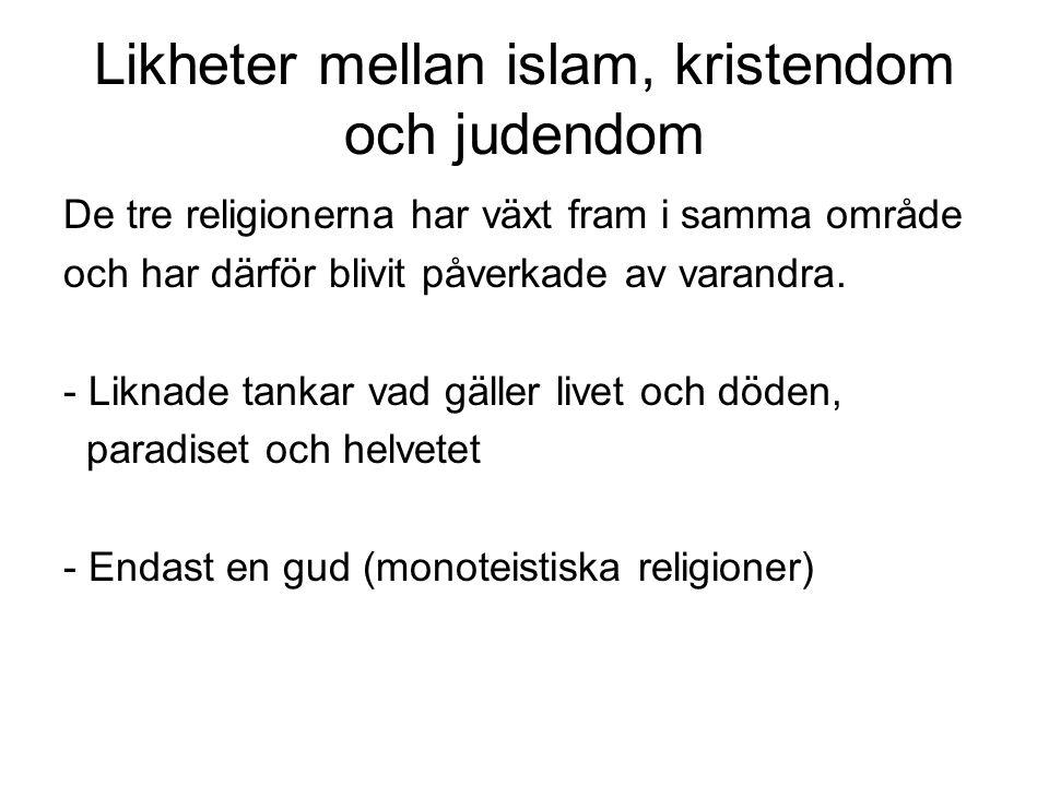 Likheter mellan islam, kristendom och judendom De tre religionerna har växt fram i samma område och har därför blivit påverkade av varandra. - Liknade
