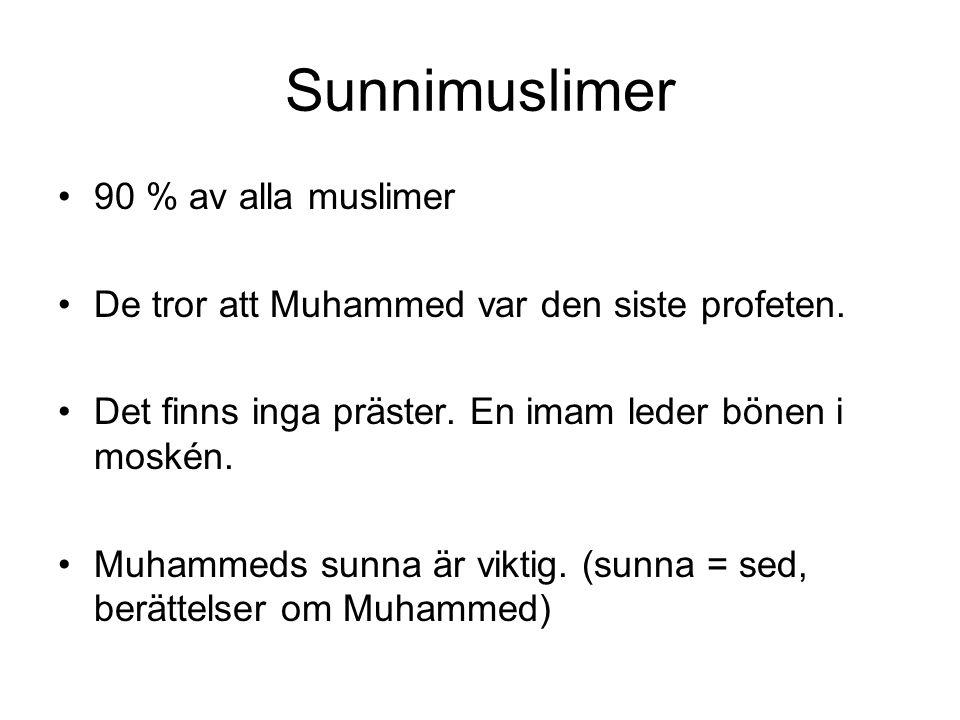 Sunnimuslimer •90 % av alla muslimer •De tror att Muhammed var den siste profeten. •Det finns inga präster. En imam leder bönen i moskén. •Muhammeds s