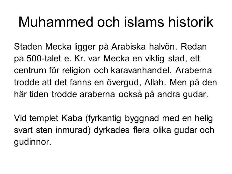 Muhammed och islams historik Staden Mecka ligger på Arabiska halvön. Redan på 500-talet e. Kr. var Mecka en viktig stad, ett centrum för religion och