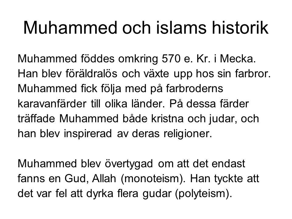 Muhammed och islams historik Muhammed föddes omkring 570 e. Kr. i Mecka. Han blev föräldralös och växte upp hos sin farbror. Muhammed fick följa med p