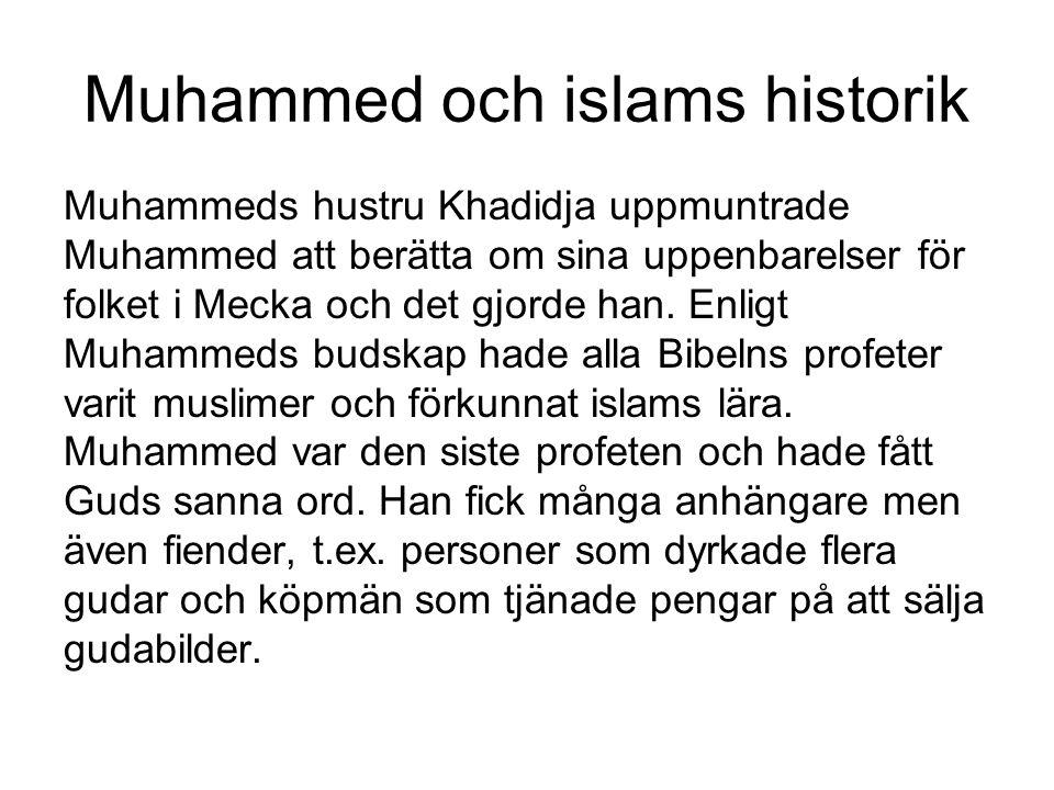Muhammed och islams historik Muhammeds hustru Khadidja uppmuntrade Muhammed att berätta om sina uppenbarelser för folket i Mecka och det gjorde han. E