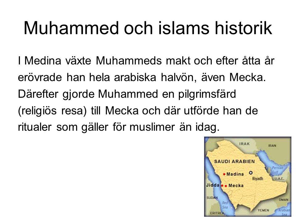 Muhammed och islams historik I Medina växte Muhammeds makt och efter åtta år erövrade han hela arabiska halvön, även Mecka. Därefter gjorde Muhammed e