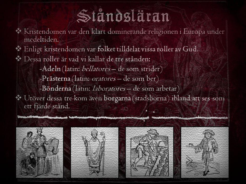 Ståndsläran  Kristendomen var den klart dominerande religionen i Europa under medeltiden.  Enligt kristendomen var folket tilldelat vissa roller av