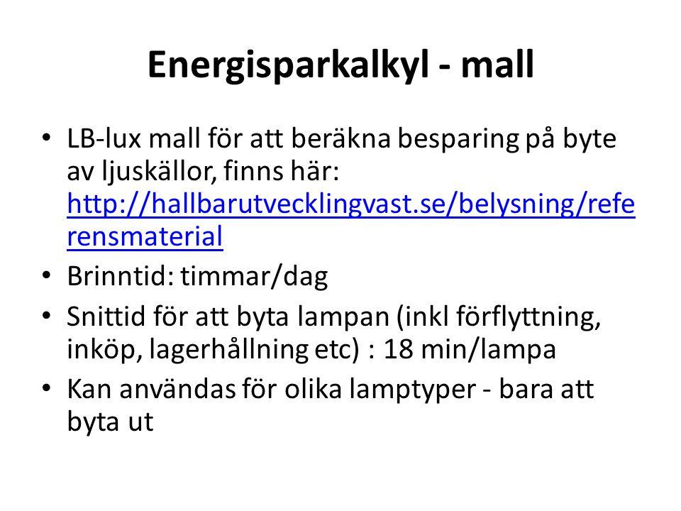 Energisparkalkyl - mall • LB-lux mall för att beräkna besparing på byte av ljuskällor, finns här: http://hallbarutvecklingvast.se/belysning/refe rensm