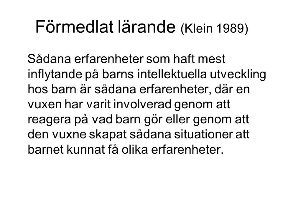 Förmedlat lärande (Klein 1989) Sådana erfarenheter som haft mest inflytande på barns intellektuella utveckling hos barn är sådana erfarenheter, där en