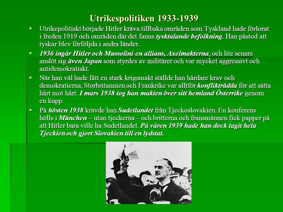 Utrikespolitiken 1933-1939  Utrikepolitiskt började Hitler kräva tillbaka områden som Tyskland hade förlorat i freden 1919 och områden där det fanns tysktalande befolkning.