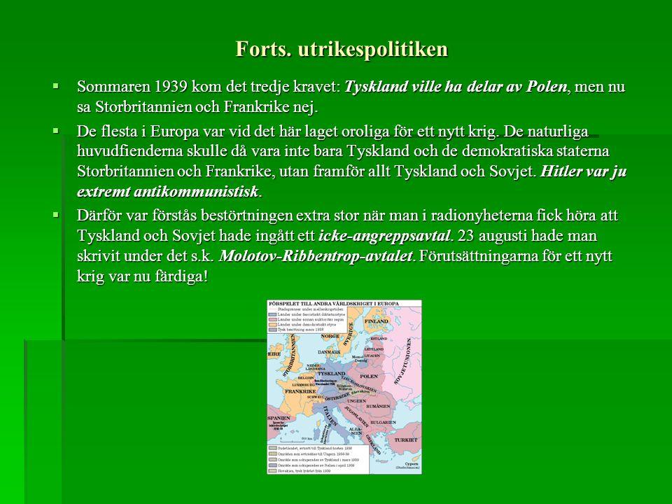 Forts. utrikespolitiken  Sommaren 1939 kom det tredje kravet: Tyskland ville ha delar av Polen, men nu sa Storbritannien och Frankrike nej.  De fles