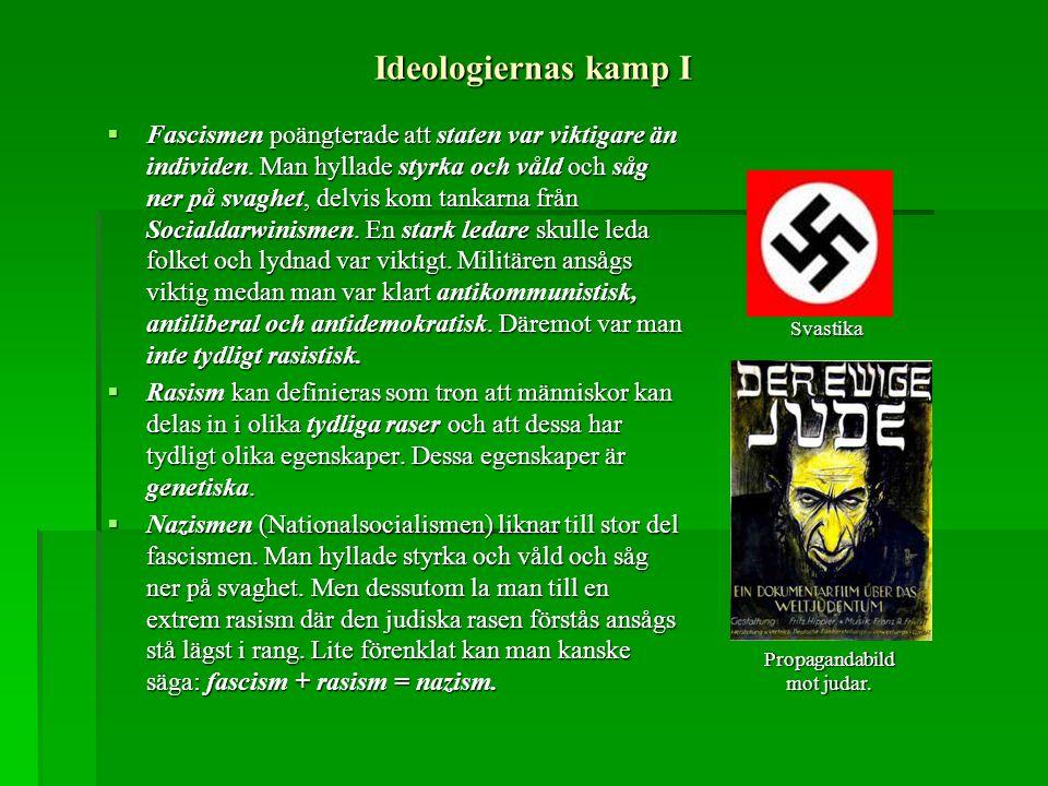 Ideologiernas kamp I  Fascismen poängterade att staten var viktigare än individen. Man hyllade styrka och våld och såg ner på svaghet, delvis kom tan