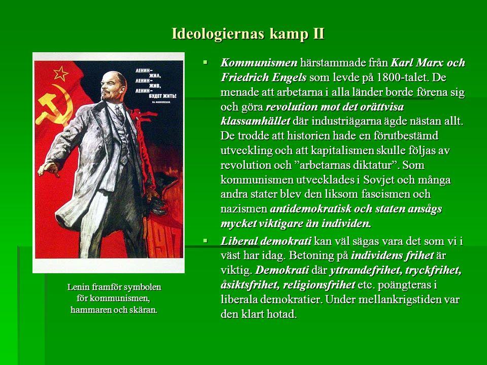 Ideologiernas kamp II  Kommunismen härstammade från Karl Marx och Friedrich Engels som levde på 1800-talet. De menade att arbetarna i alla länder bor
