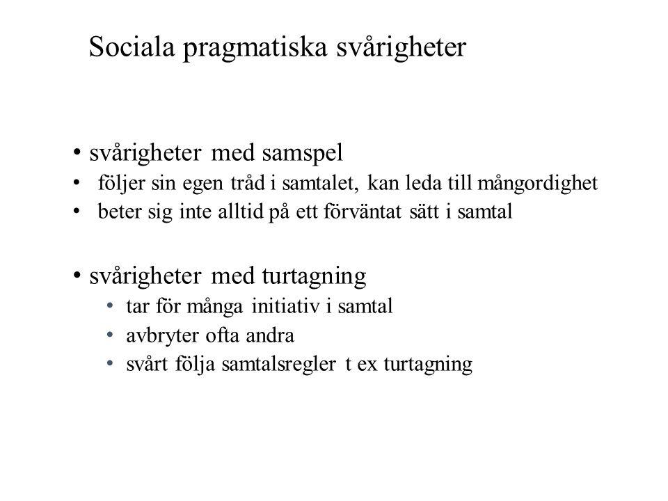 Sociala pragmatiska svårigheter • svårigheter med samspel • följer sin egen tråd i samtalet, kan leda till mångordighet • beter sig inte alltid på ett