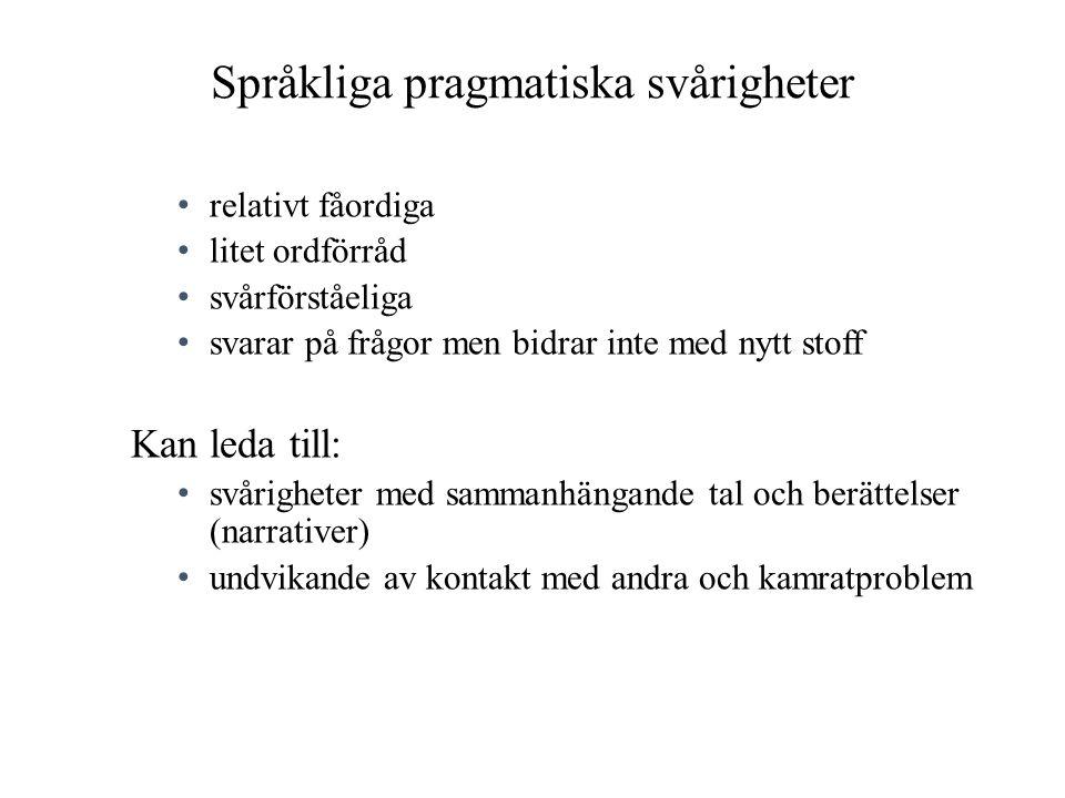 Språkliga pragmatiska svårigheter • relativt fåordiga • litet ordförråd • svårförståeliga • svarar på frågor men bidrar inte med nytt stoff Kan leda t