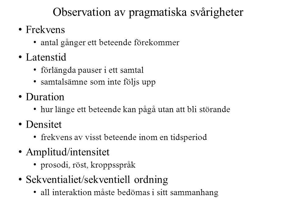 Observation av pragmatiska svårigheter • Frekvens • antal gånger ett beteende förekommer • Latenstid • förlängda pauser i ett samtal • samtalsämne som