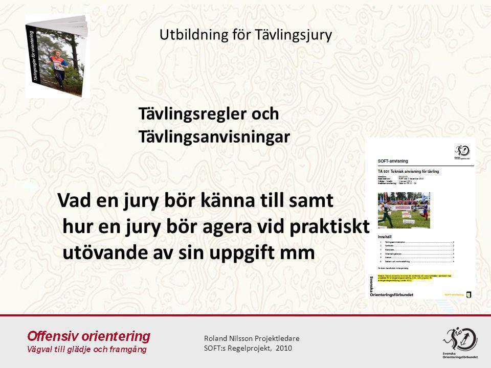 Utbildning för Tävlingsjury Roland Nilsson Projektledare SOFT:s Regelprojekt, 2010 Tävlingsregler och Tävlingsanvisningar Vad en jury bör känna till samt hur en jury bör agera vid praktiskt utövande av sin uppgift mm