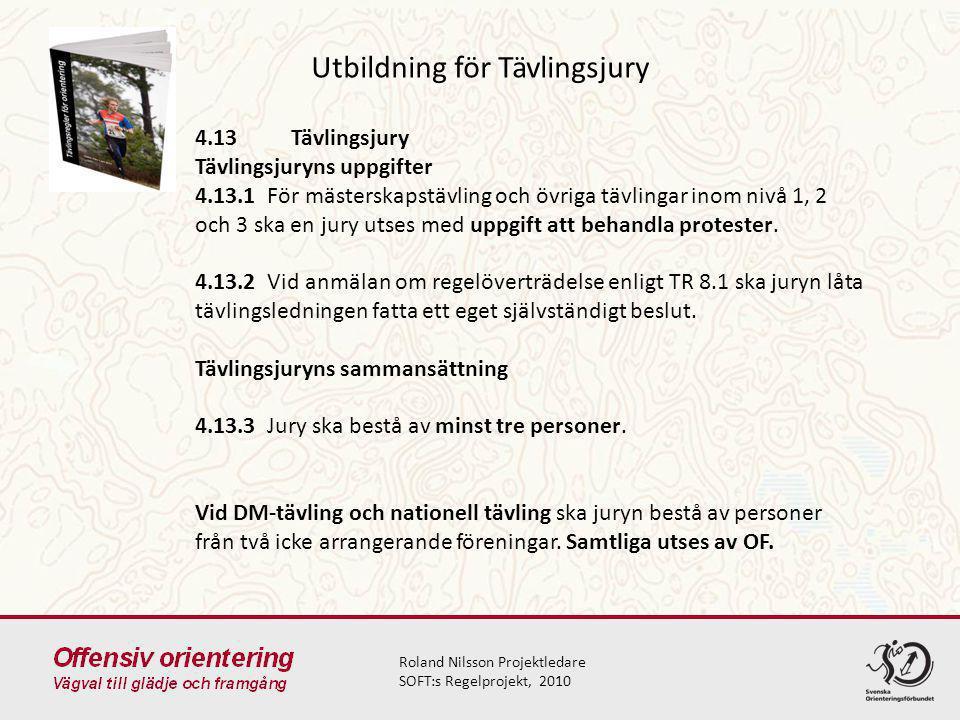 Utbildning för Tävlingsjury 4.13Tävlingsjury Tävlingsjuryns uppgifter 4.13.1 För mästerskapstävling och övriga tävlingar inom nivå 1, 2 och 3 ska en jury utses med uppgift att behandla protester.