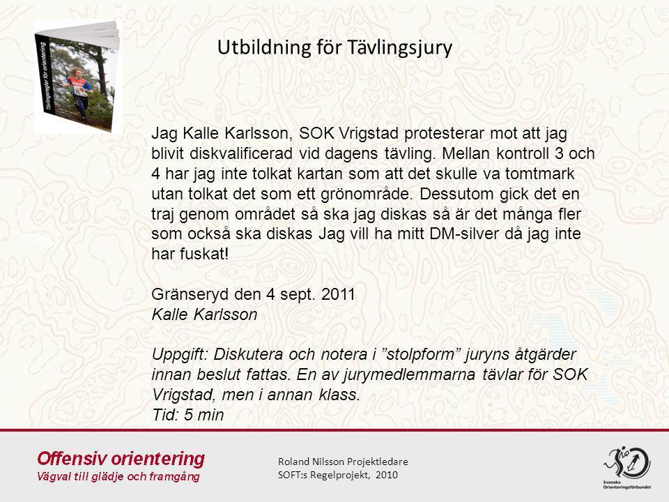 Utbildning för Tävlingsjury Roland Nilsson Projektledare SOFT:s Regelprojekt, 2010 Jag Kalle Karlsson, SOK Vrigstad protesterar mot att jag blivit diskvalificerad vid dagens tävling.